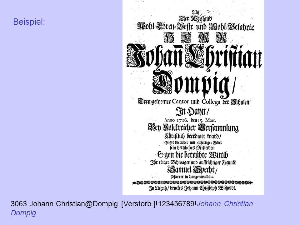 Beispiel: 3063 Johann Christian@Dompig [Verstorb.]!123456789!Johann Christian Dompig